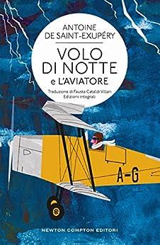 Volo di notte e L'aviatore (eNewton Classici) di [Saint-Exupéry, Antoine de]