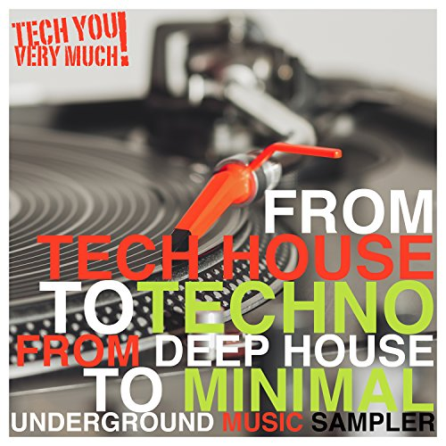 From Tech House to Techno, From Deep House to Minimal (Underground Music Sampler)