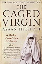 The Caged Virgin: A Muslim Woman's Cry for Reason by Ayaan Hirsi Ali (2007-02-05)