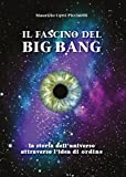 Image de Il fascino del Big Bang. La storia dell'universo attraverso l'idea di ordine