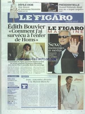 FIGARO (LE) [No 21022] du 03/03/2012 - EDITH BOUVIER - COMMENT J'AI SURVECU A L'ENFER DE HOMS - IRAN - RENCONTRE DECISIVE A LA MAISON-BLANCHE - DEFILE DIOR - PRESIDENTIELLE - QUAND HOLLANDE DISAIT NON AU SUPER-IMPOT