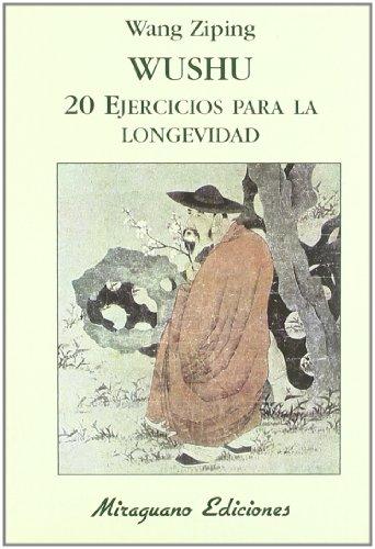 Wushu. 20 Ejercicios para la Longevidad (Medicinas Blandas) por Wang Ziping