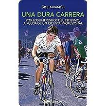 Una dura carrera: Por los entresijos del ciclismo, a rueda de un ciclista profesional