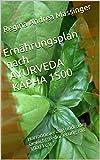 Ernährungsplan nach AYURVEDA KAPHA 1500: Harmonisierung und/oder Gewichtsreduzierung mit 1500 kcal