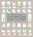 The Complete Guide to Customising Your Clothes: Techniques and Tutorials for Personalising Your Wardrobe