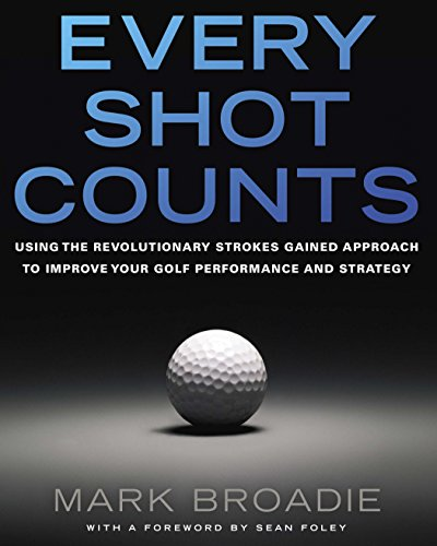 Every Shot Counts: Using the Revolutionary Strokes Gained Approach to Improve Your Golf Performance  and Strategy por Mark Broadie