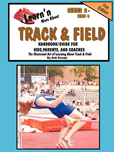 Learn'n More About Track & Field Handbook/Guide For Kids, Parents, and Coaches por Bob Swope