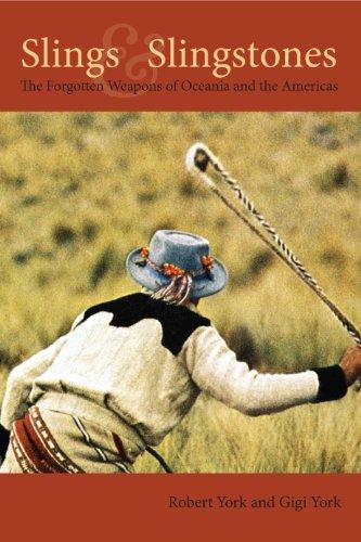 Slings & Slingstones: The Forgotten Weapons of Oceania and the Americas por Robert York