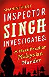 Inspector Singh Investigates: A Most Peculiar Malaysian Murder: Number 1 in series