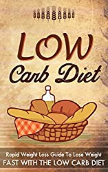 Low Carb Diet - Rapid Weight Loss Guide To Lose Weight Fast With The Low Carb Diet (Low carb diet, paleo diet,rapid weight loss, lose weight fast Book 8) (English Edition)