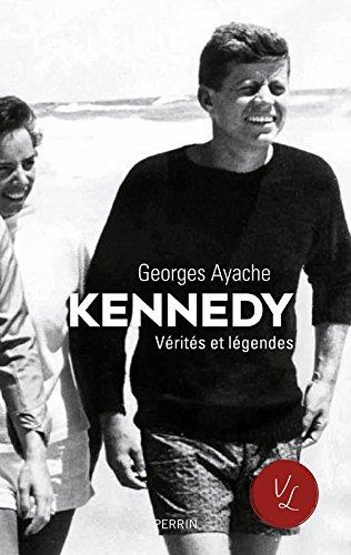 Kennedy. Vérités et légendes par Georges AYACHE