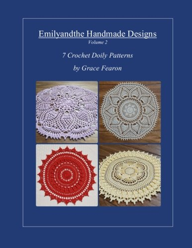 Emilyandthe Handmade Designs, Volume 2: 7 Crochet Doily Designs by Grace Fearon (Doily-design)