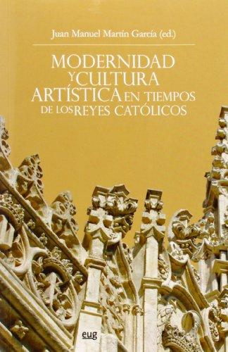Descargar Libro Modernidad y cultura artística en tiempos de los Reyes Católicos (Fuera de Colección) de J.M Martín García