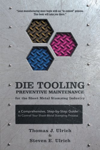 Die Tooling Preventive Maintenance for the Sheet Metal Stamping Industry: A Comprehensive, Step-by-Step Guide to Control Your Sheet Metal Stamping Process por Thomas J. Ulrich