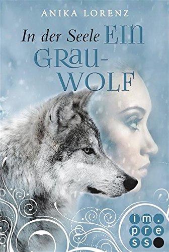 In der Seele ein Grauwolf (Heart against Soul 2) von [Lorenz , Anika]