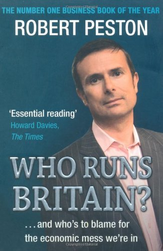 Who Runs Britain?: ...and who's to blame for the economic mess we're in by Robert Peston (30-Oct-2008) Paperback