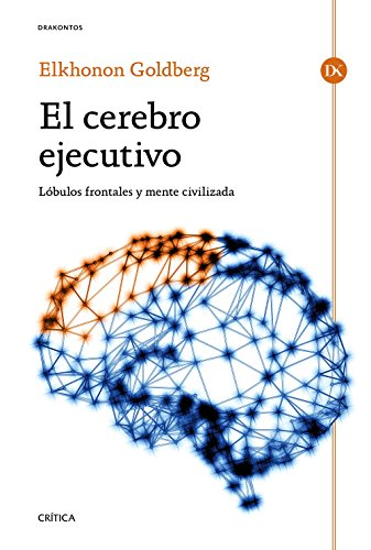 El cerebro ejecutivo: Lóbulos frontales y mente civilizada (Drakontos) por Elkhonon Goldberg