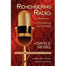 Remembering Radio: An Oral History of Old Time Radio by David S. Siegel (2010-06-16)