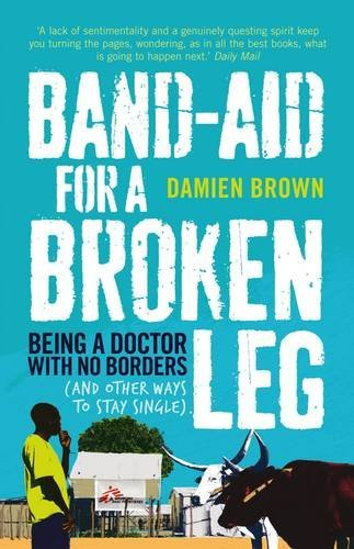 band-aid-for-a-broken-leg-being-a-doctor-with-no-borders-and-other-ways-to-stay-single-by-damien-bro