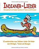 Indianer-Lieder - 10 wunderschöne neue Indianer-Lieder für Kinder zum Mitsingen, Tanzen und Bewegen: Das Liederbuch mit allen Texten, Noten und Gitarrengriffen zum Mitsingen und Mitspielen - Stephen Janetzko