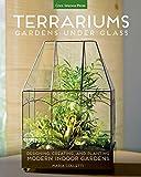 Terrariums: Gardens Under Glass; Designing, Creating, and Planting Modern Indoor Gardens