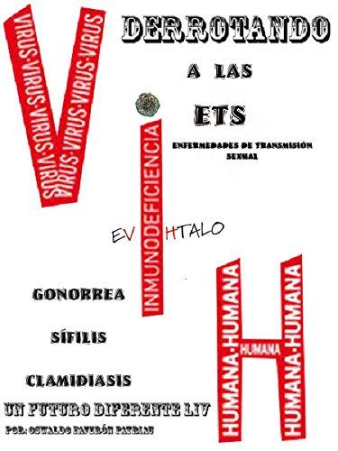 Derrotando a las ETS: Enfermedades de transmisión sexual: VIH, Gonorrea, Sífilis, Clamidiasis (Un Futuro Diferente nº 54) por Oswaldo Enrique Faverón Patriau