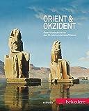 Orient & Okzident: ?sterreichische Maler des 19. Jahrhunderts auf Reisen. Katalogbuch zur Ausstellung im Belvedere in Wien vom 29.6.-14.10.2012