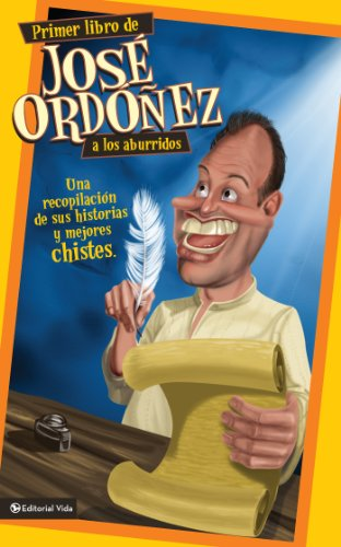 Primer libro de José Ordóñez a los aburridos: Una recopilación de sus historias y mejores chistes por José Ordóñez