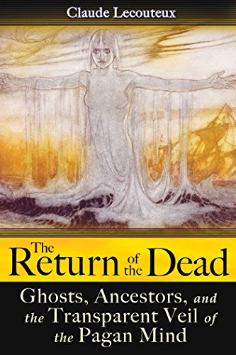 The Return of the Dead: Ghosts, Ancestors, and the Transparent Veil of the Pagan Mind (English Edition)