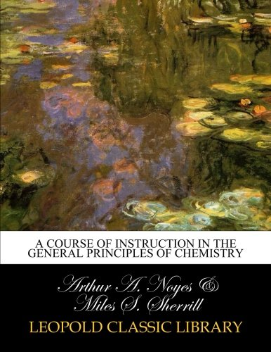 A course of instruction in the general principles of chemistry por Arthur A. Noyes
