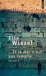 Et la mer n'est pas remplie. Mémoires (2) de Elie Wiesel