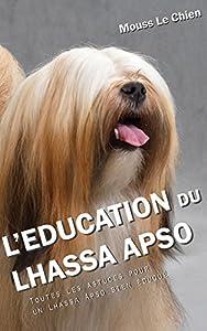L'EDUCATION DU LHASSA APSO: Toutes les astuces pour un Lhassa Apso bien éduqué