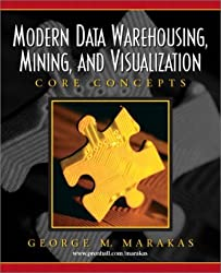 Modern Data Warehousing, Mining, and Visualization: Core Concepts by George M. Marakas (2002-12-02)