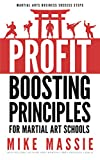 The Profit-Boosting Principles for Martial Art School Owners: How to Dramatically Increase Your Martial Arts School Profits Without Increasing Your Overhead ... Success Steps Book 2) (English Edition)
