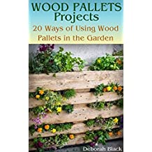 Wood Pallets Projects: 20 Ways of Using Wood Pallets in the Garden: (Wood Pallets Projects, Reusing Wood Pallets) (English Edition)