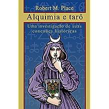 Alquimia e tarô: Uma investigação de suas conexões históricas (Portuguese Edition)