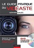 Le guide pratique du vidéaste (livre + DVD): Matériel, tournage, montage : apprenez à filmer comme un pro...