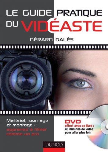 Le guide pratique du vidéaste (livre + DVD): Matériel, tournage, montage : apprenez à filmer comme un pro par Gérard Galès