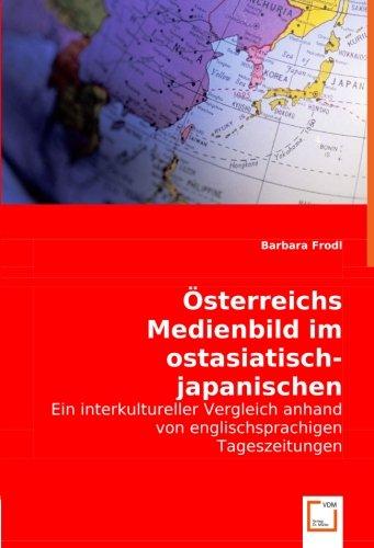 Österreichs Medienbild im ostasiatisch-japanischen Kulturkreis: Ein interkultureller Vergleich anhand von englischsprachigen Tageszeitungen