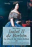 Libros Descargar en linea Isabel II la Reina de los Tristes Destinos Reina a los 13 anos fervorosamente amada en su ninez y repudiada por todos a los 38 anos su historia es el inicio dle liberalismo Novela Historica (PDF y EPUB) Espanol Gratis