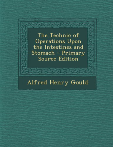 The Technic of Operations Upon the Intestines and Stomach