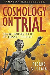 Cosmology On Trial: Cracking The Cosmic Code by Pierre St. Clair (2014-12-05)
