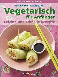 Vegetarisch für Anfänger. Leichte und schnelle Rezepte (einfach besser kochen 2)