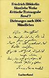 Sämtliche Werke. Kritische Textausgabe. Band 9: Dichtungen nach 1806 - Mündliches. Herausgegeben von D. E. Sattler - Friedrich: Hölderlin