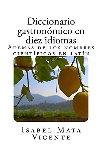 DICCIONARIO GASTRONÓMICO EN DIEZ IDIOMAS (Además de los nombres científicos en latín) por Isabel Mata Vicente