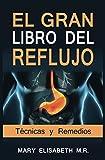 EL GRAN LIBRO DEL REFLUJO (Técnicas y Remedios): Soluciona de una vez por todas tu acidez. Tu salud lo merece.
