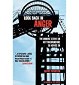 [(Look Back in Anger: The Miners' Strike in Nottinghamshire 30 Years on * * )] [Author: Harry Paterson] [Feb-2014]