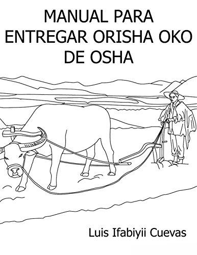 Manual para entregar Orisha Oko de Osha, de Luis Ifabiyii Cuevas