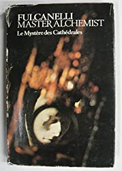 Le Mystere des Cathedrales: Esoteric Interpretation of the Hermetic Symbols of the Great Work by Fulcanelli (1971-08-02)