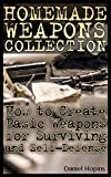#10: Homemade Weapons Collection: How to Create Basic Weapons for Surviving and Self-Defense: (Self-Defense, Survival Skills) (Survival Book Book 1)